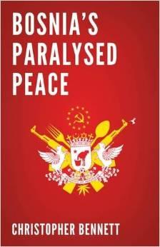 Christopher Bennett: Bosnia's Paralysed Peace